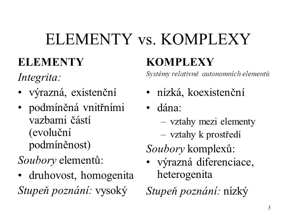 ELEMENTY vs. KOMPLEXY ELEMENTY Integrita: výrazná, existenční