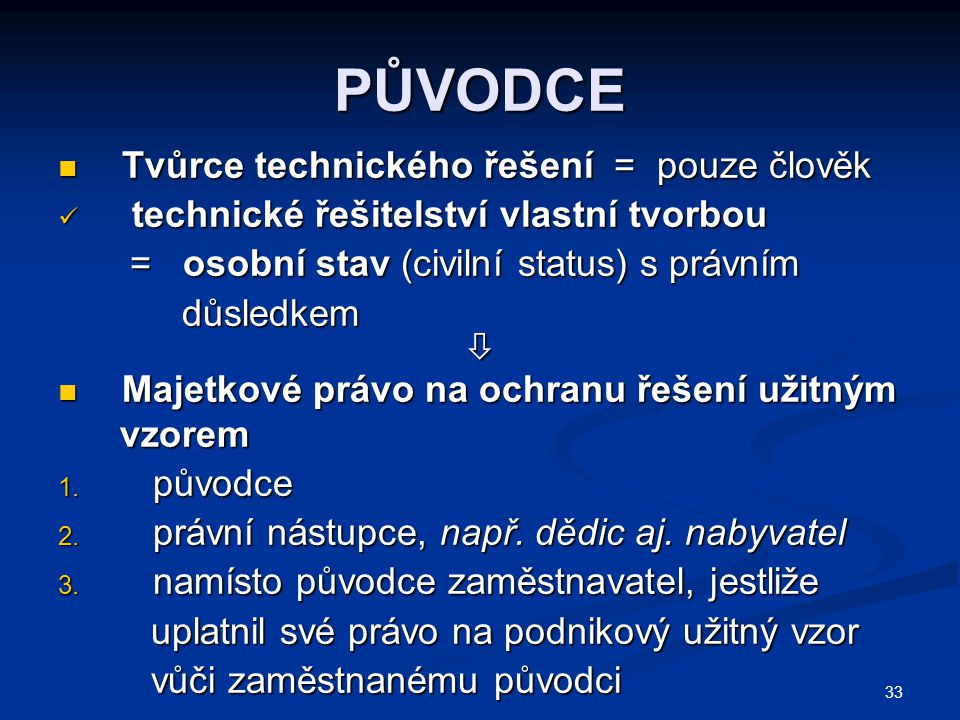 PŮVODCE Tvůrce technického řešení = pouze člověk