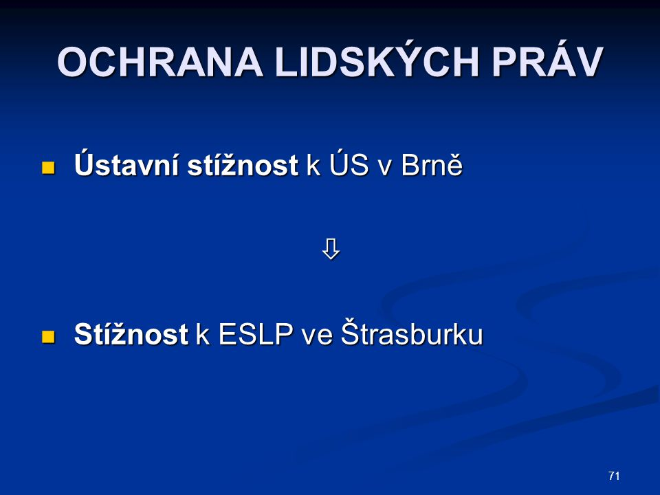 OCHRANA LIDSKÝCH PRÁV Ústavní stížnost k ÚS v Brně 
