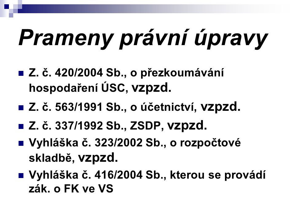 Prameny právní úpravy Z. č. 420/2004 Sb., o přezkoumávání hospodaření ÚSC, vzpzd. Z. č. 563/1991 Sb., o účetnictví, vzpzd.