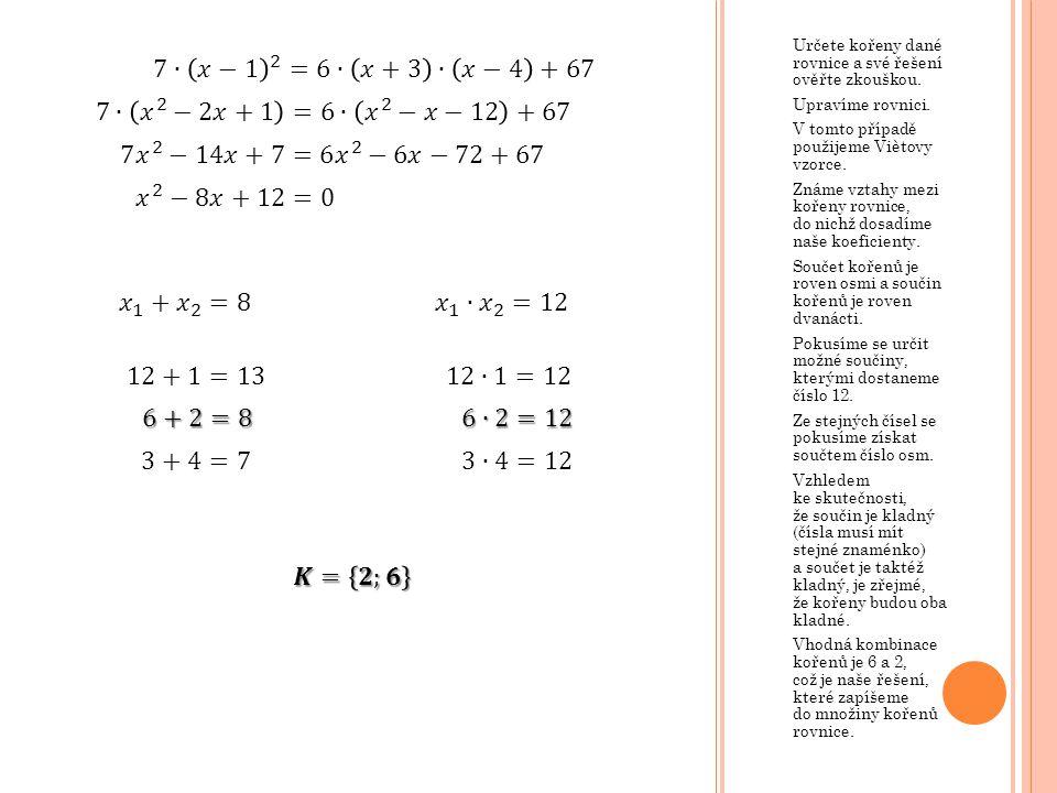 7∙ 𝑥−1 2 =6∙ 𝑥+3 ∙ 𝑥−4 +67 7∙ 𝑥 2 −2𝑥+1 =6∙ 𝑥 2 −𝑥−12 +67