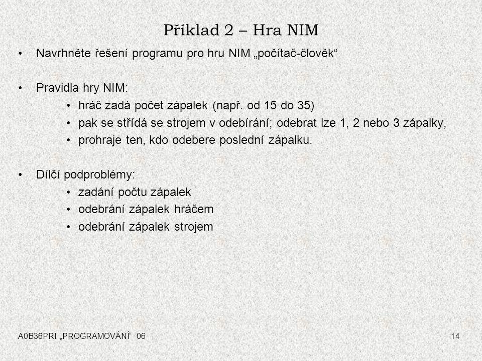 """Příklad 2 – Hra NIM Navrhněte řešení programu pro hru NIM """"počítač-člověk Pravidla hry NIM: hráč zadá počet zápalek (např. od 15 do 35)"""