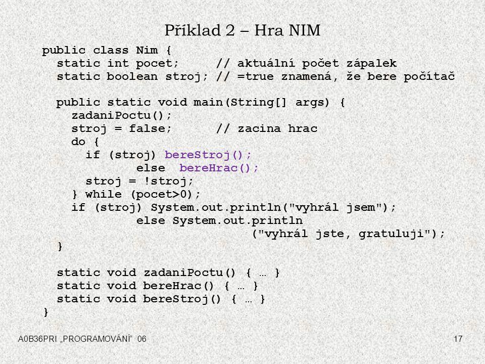 Příklad 2 – Hra NIM public class Nim {