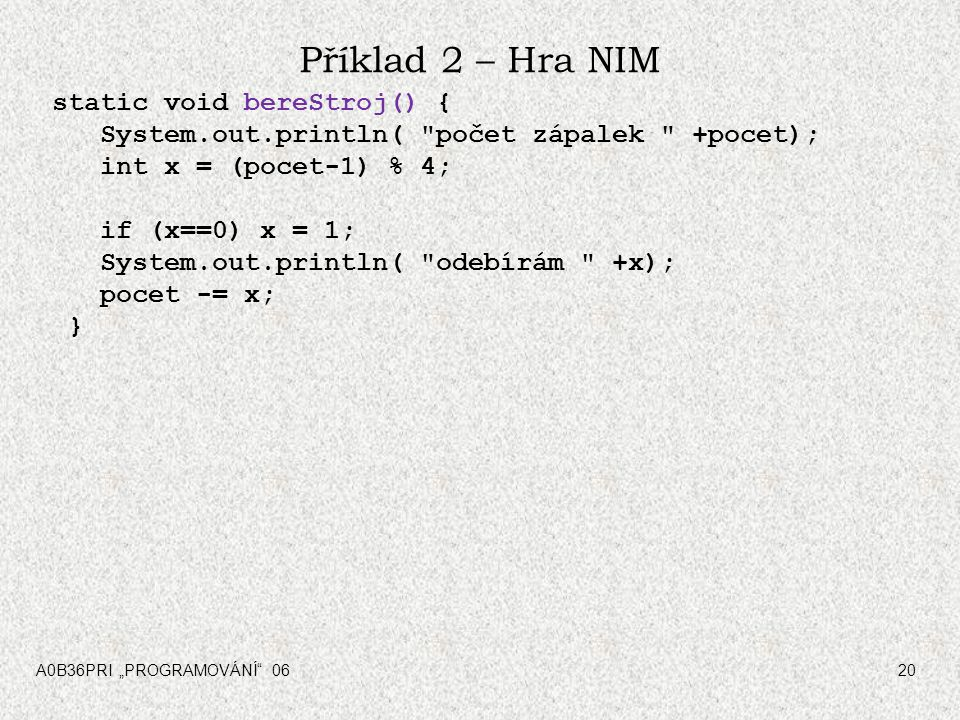 Příklad 2 – Hra NIM static void bereStroj() {