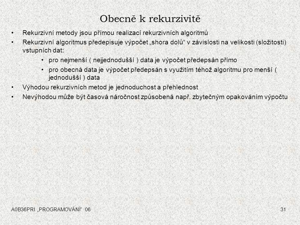 Obecně k rekurzivitě Rekurzivní metody jsou přímou realizací rekurzivních algoritmů.