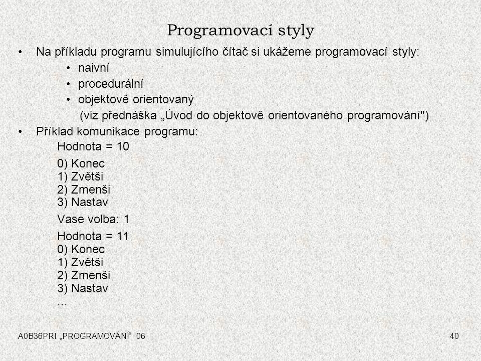Programovací styly Na příkladu programu simulujícího čítač si ukážeme programovací styly: naivní. procedurální.
