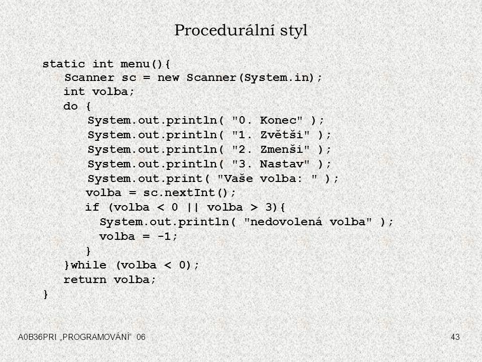 Procedurální styl static int menu(){