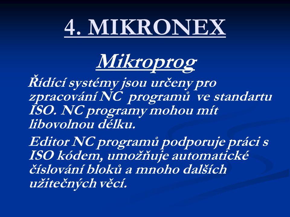 4. MIKRONEX Mikroprog. Řídící systémy jsou určeny pro zpracování NC programů ve standartu ISO. NC programy mohou mít libovolnou délku.
