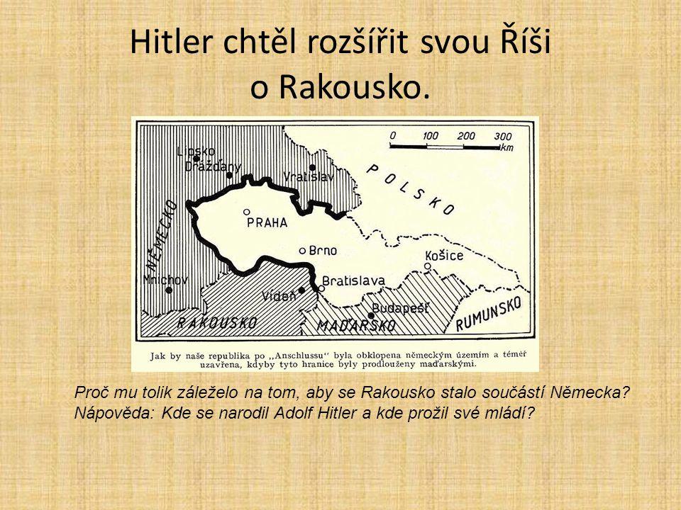Hitler chtěl rozšířit svou Říši o Rakousko.