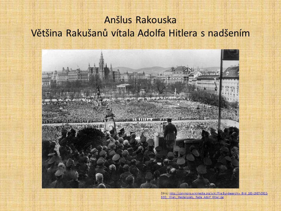 Anšlus Rakouska Většina Rakušanů vítala Adolfa Hitlera s nadšením
