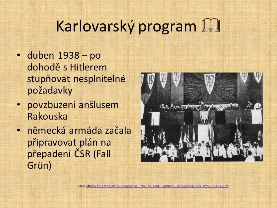 Karlovarský program  duben 1938 – po dohodě s Hitlerem stupňovat nesplnitelné požadavky. povzbuzeni anšlusem Rakouska.