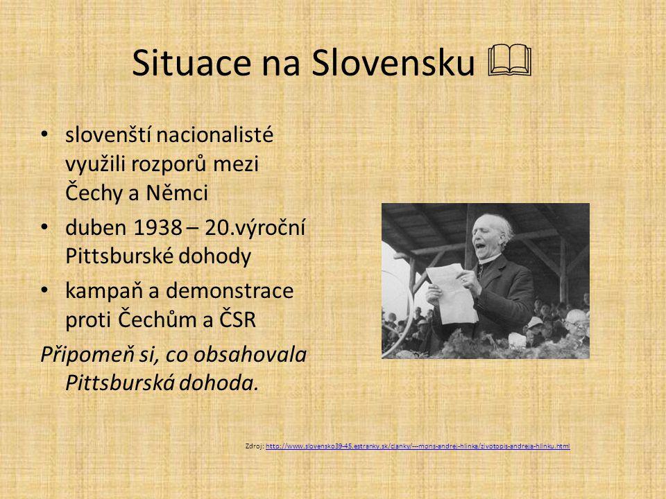 Situace na Slovensku  slovenští nacionalisté využili rozporů mezi Čechy a Němci. duben 1938 – 20.výroční Pittsburské dohody.