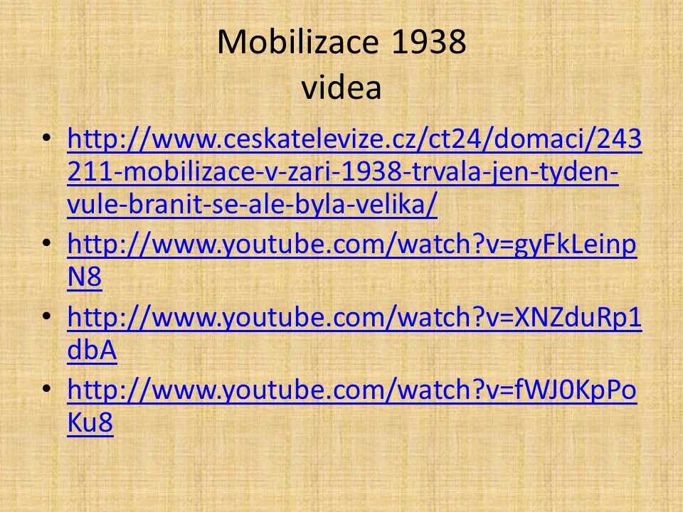 Mobilizace 1938 videa http://www.ceskatelevize.cz/ct24/domaci/243211-mobilizace-v-zari-1938-trvala-jen-tyden-vule-branit-se-ale-byla-velika/