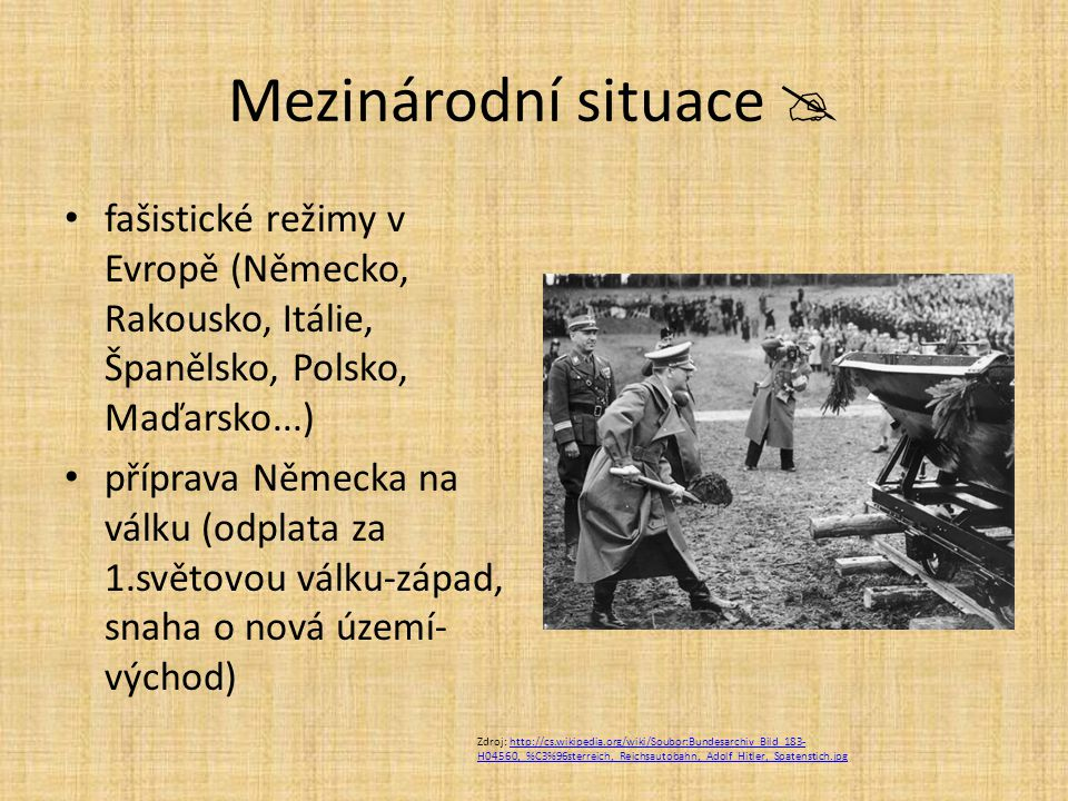 Mezinárodní situace  fašistické režimy v Evropě (Německo, Rakousko, Itálie, Španělsko, Polsko, Maďarsko...)