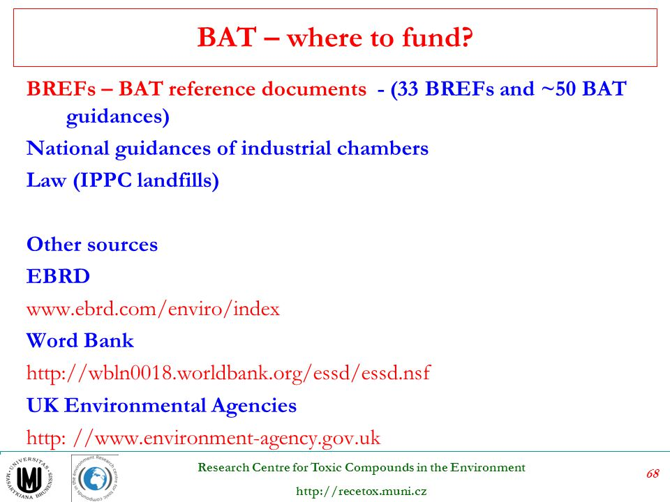 BAT – where to fund BREFs – BAT reference documents - (33 BREFs and ~50 BAT guidances) National guidances of industrial chambers.