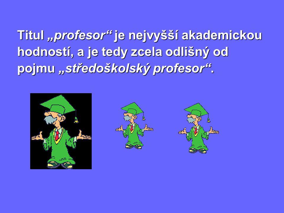 """Titul """"profesor je nejvyšší akademickou"""