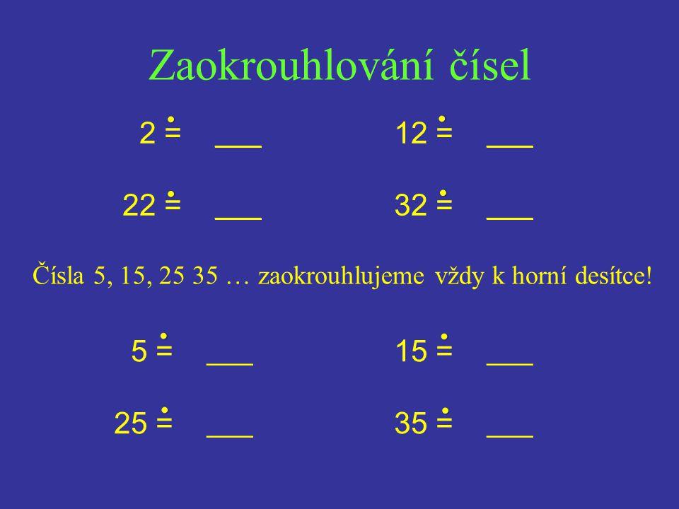 Zaokrouhlování čísel . . . . . . . . 2 = ___ 12 = ___