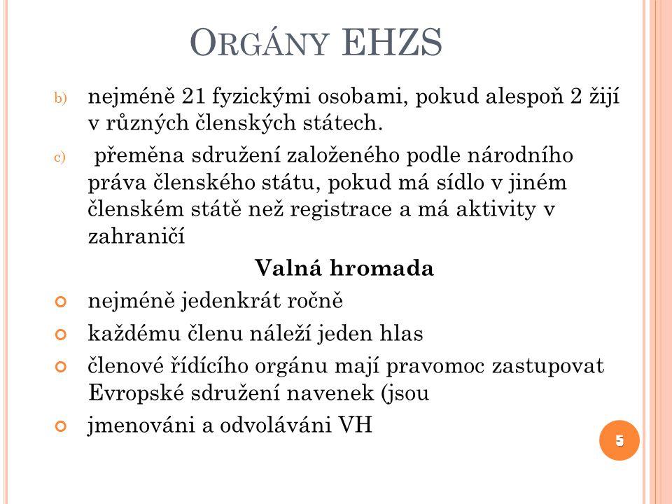 Orgány EHZS nejméně 21 fyzickými osobami, pokud alespoň 2 žijí v různých členských státech.