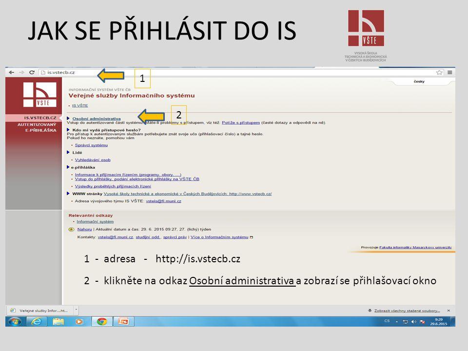 JAK SE PŘIHLÁSIT DO IS 1 2 1 - adresa - http://is.vstecb.cz