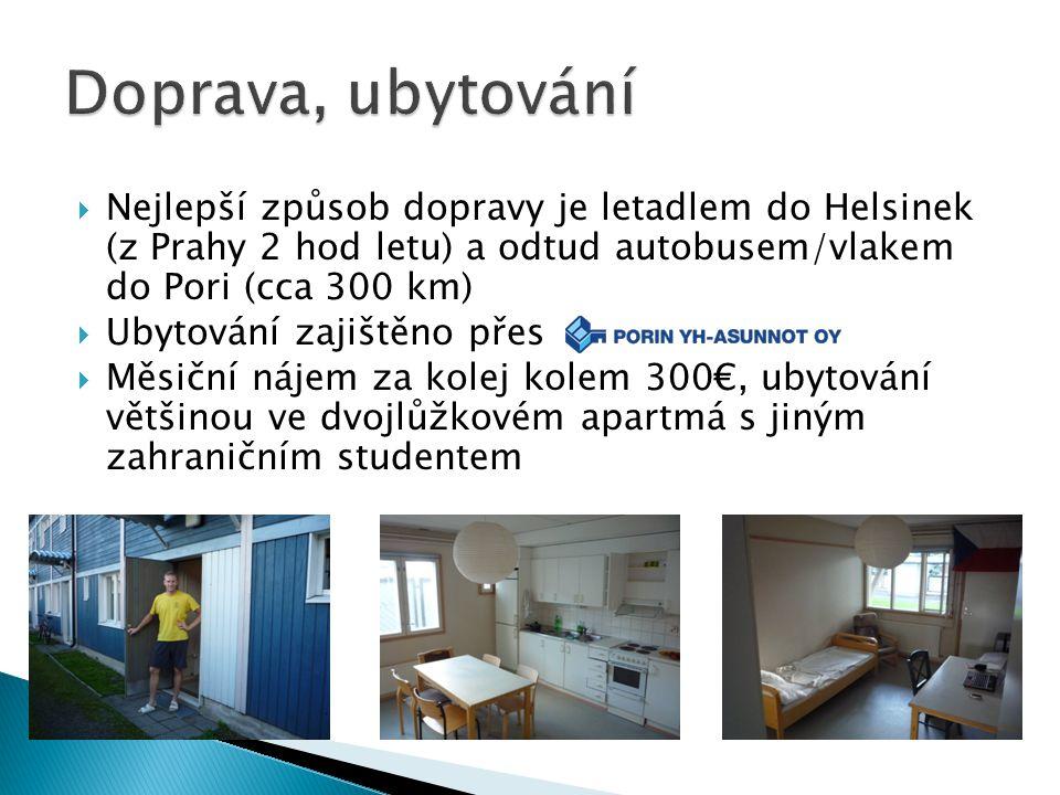 Doprava, ubytování Nejlepší způsob dopravy je letadlem do Helsinek (z Prahy 2 hod letu) a odtud autobusem/vlakem do Pori (cca 300 km)