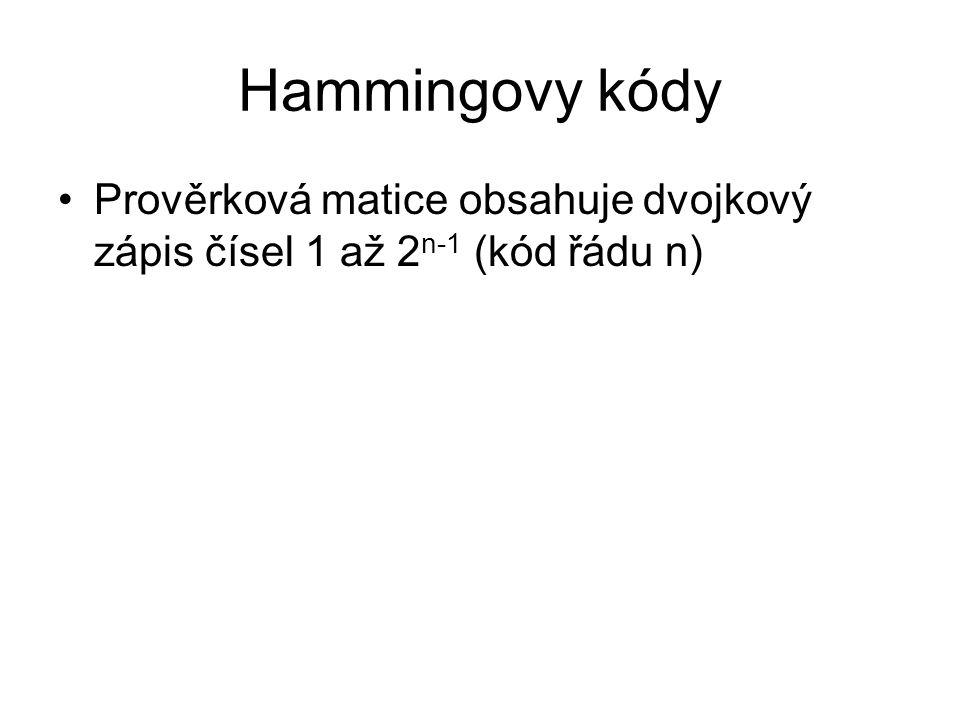 Hammingovy kódy Prověrková matice obsahuje dvojkový zápis čísel 1 až 2n-1 (kód řádu n)