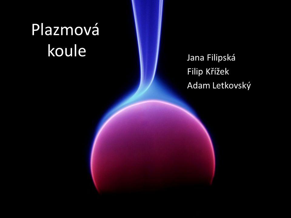 Plazmová koule Jana Filipská Filip Křížek Adam Letkovský