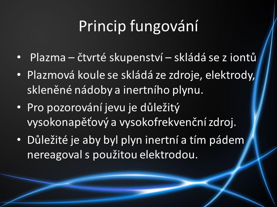 Princip fungování Plazma – čtvrté skupenství – skládá se z iontů