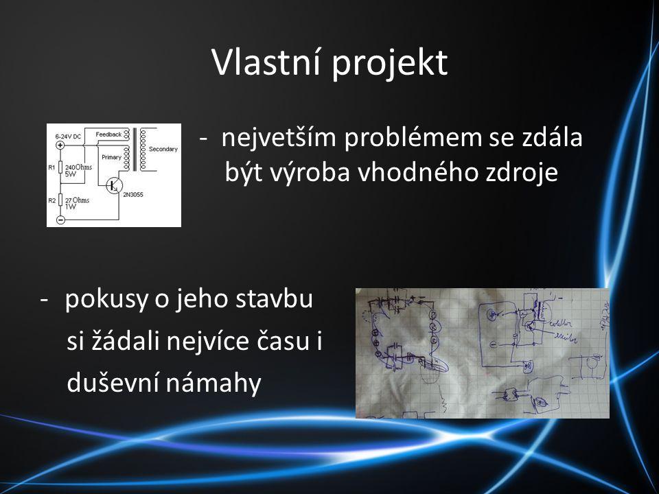 Vlastní projekt - nejvetším problémem se zdála být výroba vhodného zdroje. pokusy o jeho stavbu.