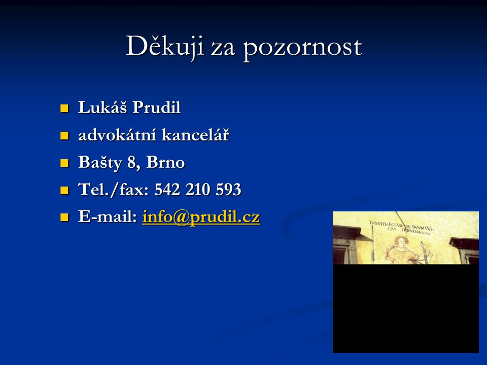 Děkuji za pozornost Lukáš Prudil advokátní kancelář Bašty 8, Brno