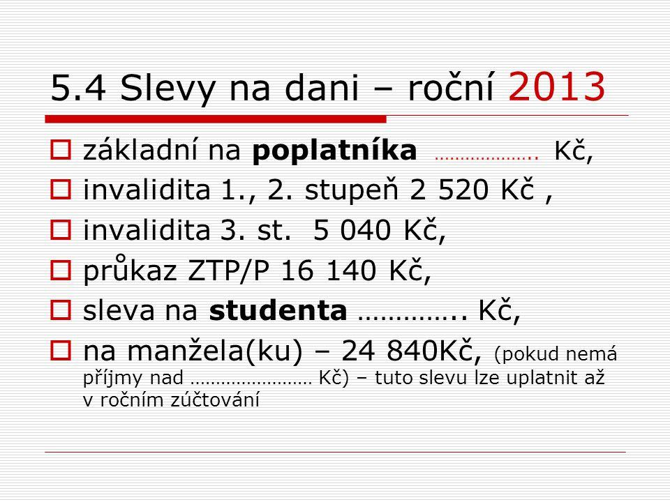 5.4 Slevy na dani – roční 2013 základní na poplatníka ……………….. Kč,