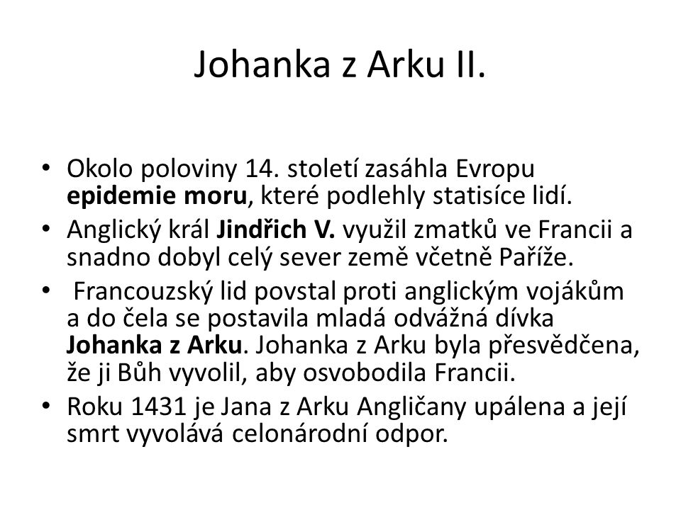 Johanka z Arku II. Okolo poloviny 14. století zasáhla Evropu epidemie moru, které podlehly statisíce lidí.