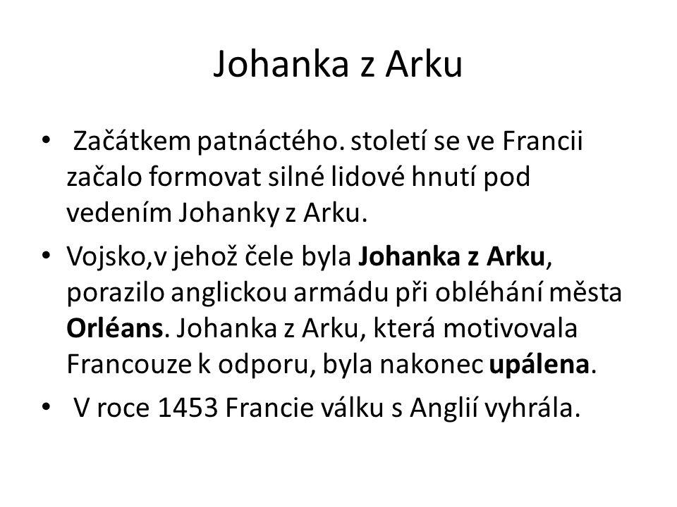 Johanka z Arku Začátkem patnáctého. století se ve Francii začalo formovat silné lidové hnutí pod vedením Johanky z Arku.