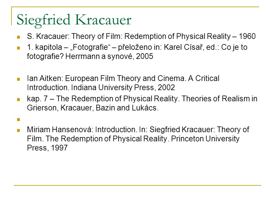Siegfried Kracauer S. Kracauer: Theory of Film: Redemption of Physical Reality – 1960.