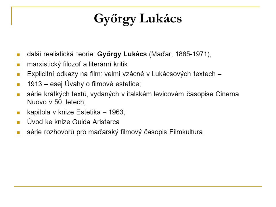 Győrgy Lukács další realistická teorie: Győrgy Lukács (Maďar, 1885-1971), marxistický filozof a literární kritik.