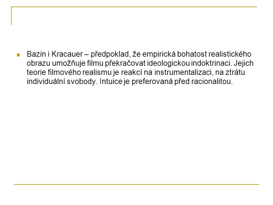 Bazin i Kracauer – předpoklad, že empirická bohatost realistického obrazu umožňuje filmu překračovat ideologickou indoktrinaci.