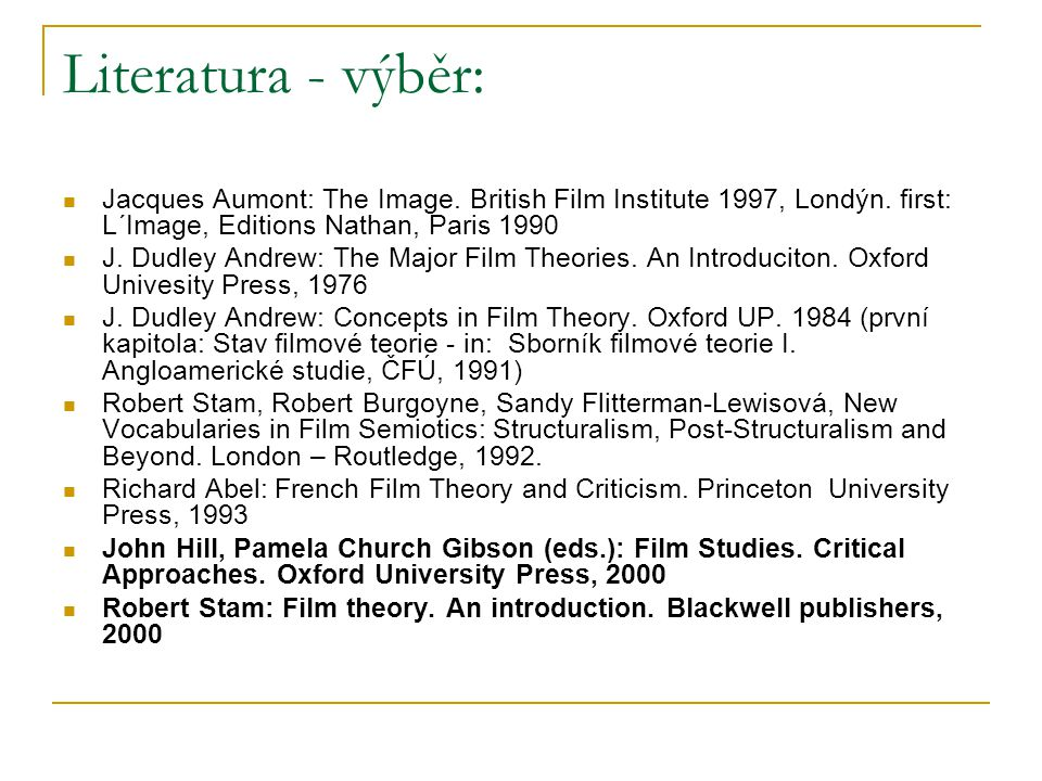Literatura - výběr: Jacques Aumont: The Image. British Film Institute 1997, Londýn. first: L´Image, Editions Nathan, Paris 1990.