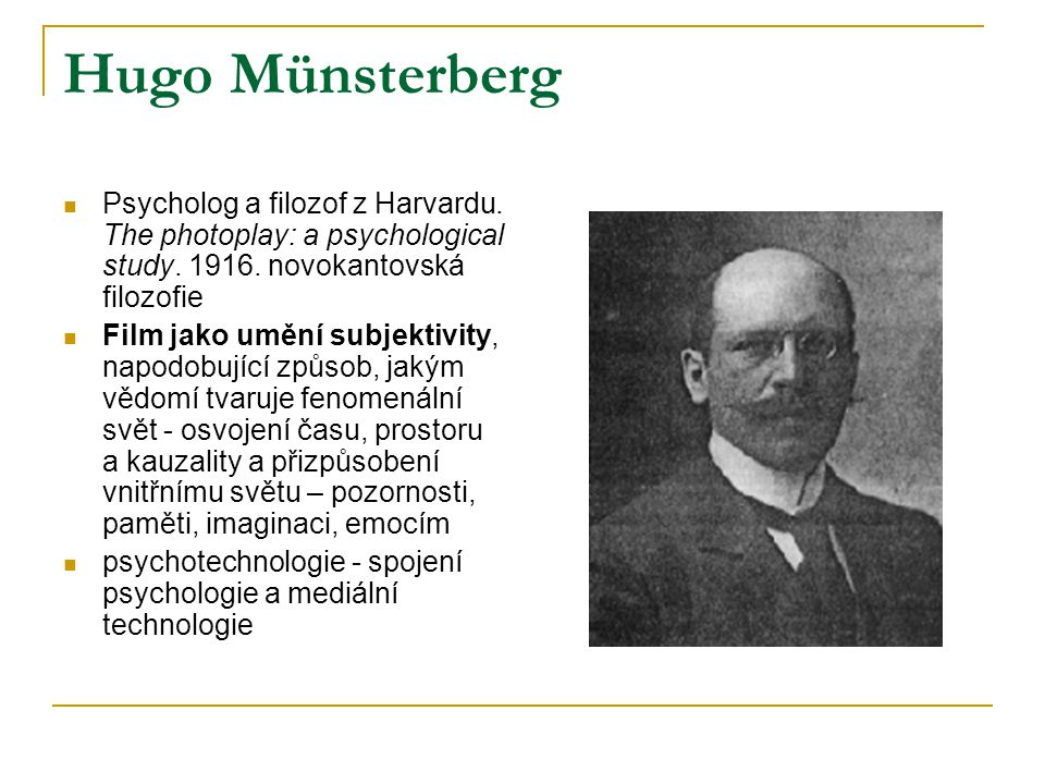 Hugo Münsterberg Psycholog a filozof z Harvardu. The photoplay: a psychological study. 1916. novokantovská filozofie.