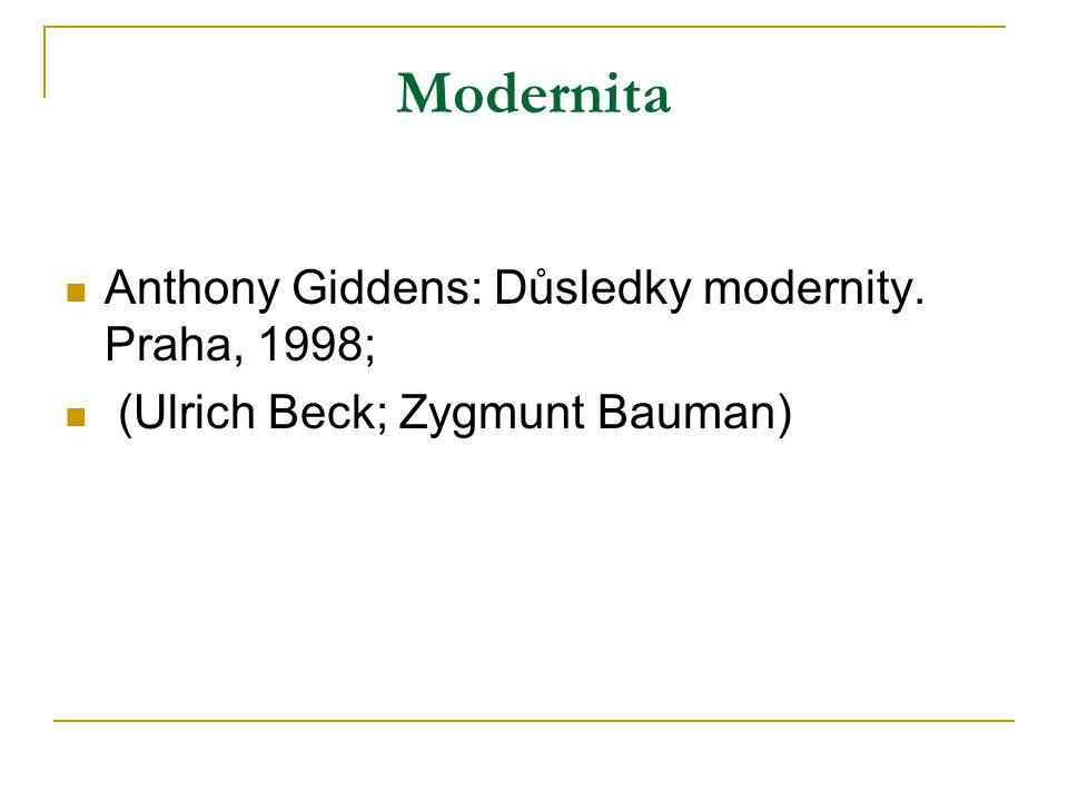 Modernita Anthony Giddens: Důsledky modernity. Praha, 1998;