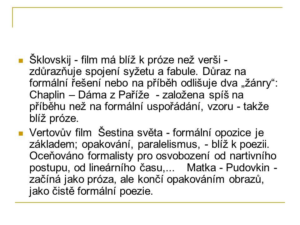 """Šklovskij - film má blíž k próze než verši - zdůrazňuje spojení syžetu a fabule. Důraz na formální řešení nebo na příběh odlišuje dva """"žánry : Chaplin – Dáma z Paříže - založena spíš na příběhu než na formální uspořádání, vzoru - takže blíž próze."""