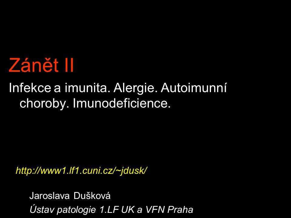 Zánět II Infekce a imunita. Alergie. Autoimunní choroby. Imunodeficience. http://www1.lf1.cuni.cz/~jdusk/