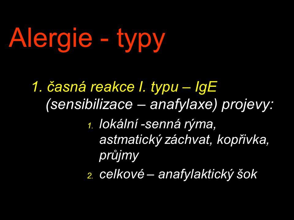 Alergie - typy 1. časná reakce I. typu – IgE (sensibilizace – anafylaxe) projevy: lokální -senná rýma, astmatický záchvat, kopřivka, průjmy.