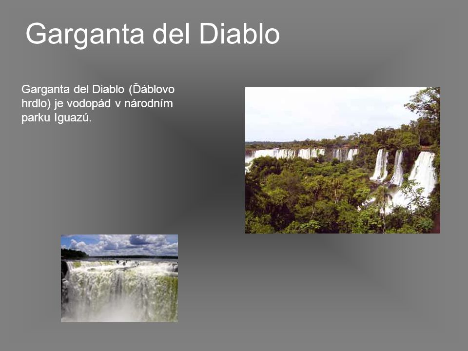 Garganta del Diablo Garganta del Diablo (Ďáblovo hrdlo) je vodopád v národním parku Iguazú.