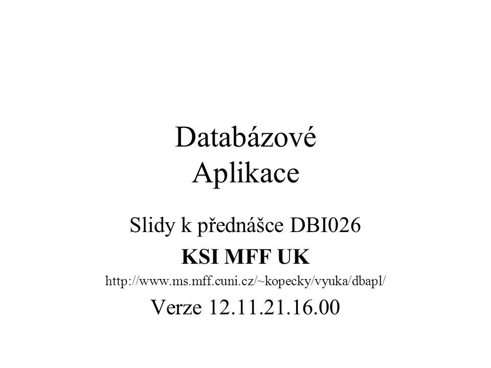 Databázové Aplikace Slidy k přednášce DBI026 KSI MFF UK