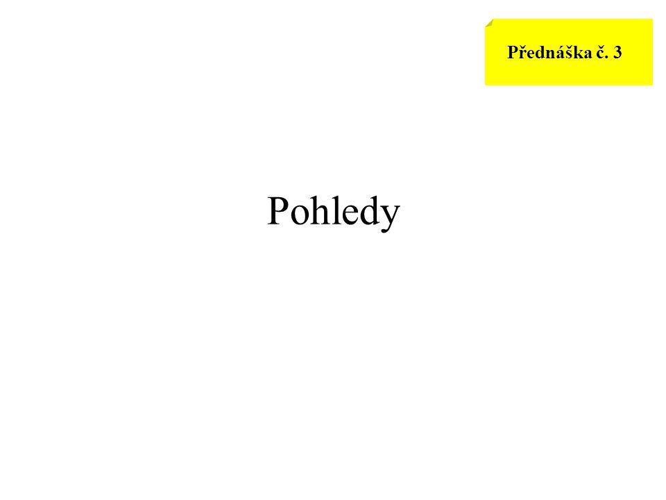Přednáška č. 3 Pohledy