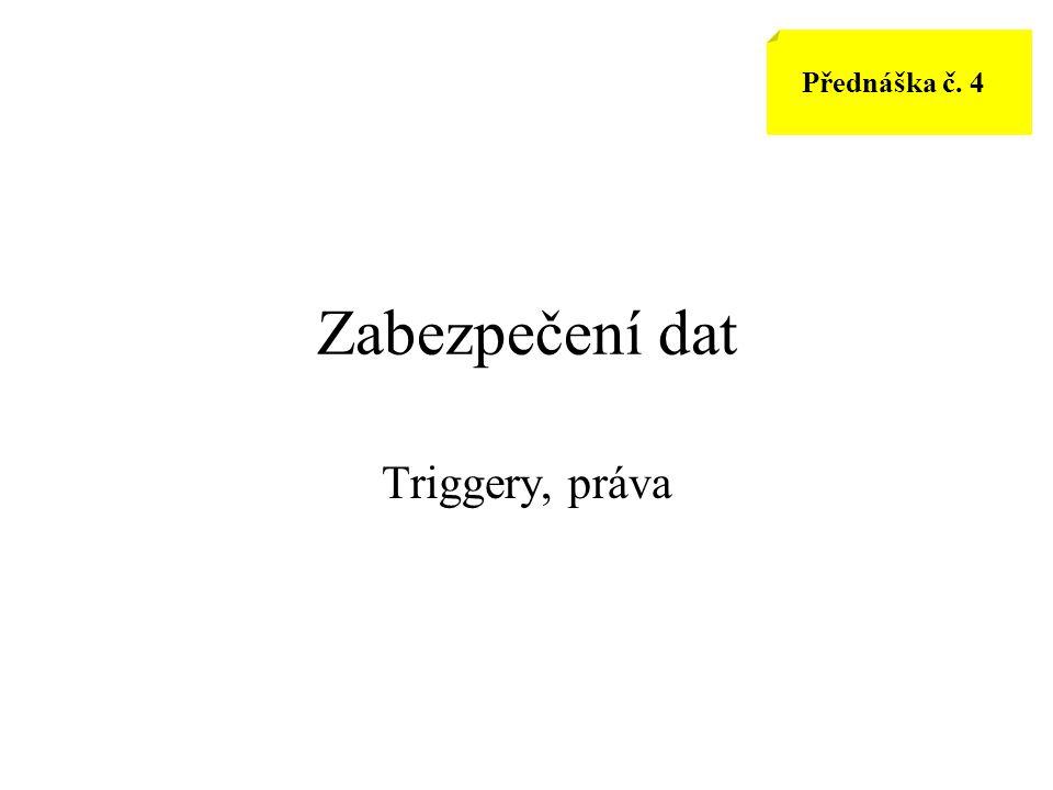 Přednáška č. 4 Zabezpečení dat Triggery, práva