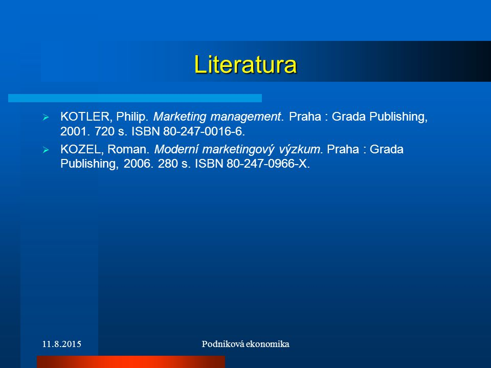 Literatura KOTLER, Philip. Marketing management. Praha : Grada Publishing, 2001. 720 s. ISBN 80-247-0016-6.