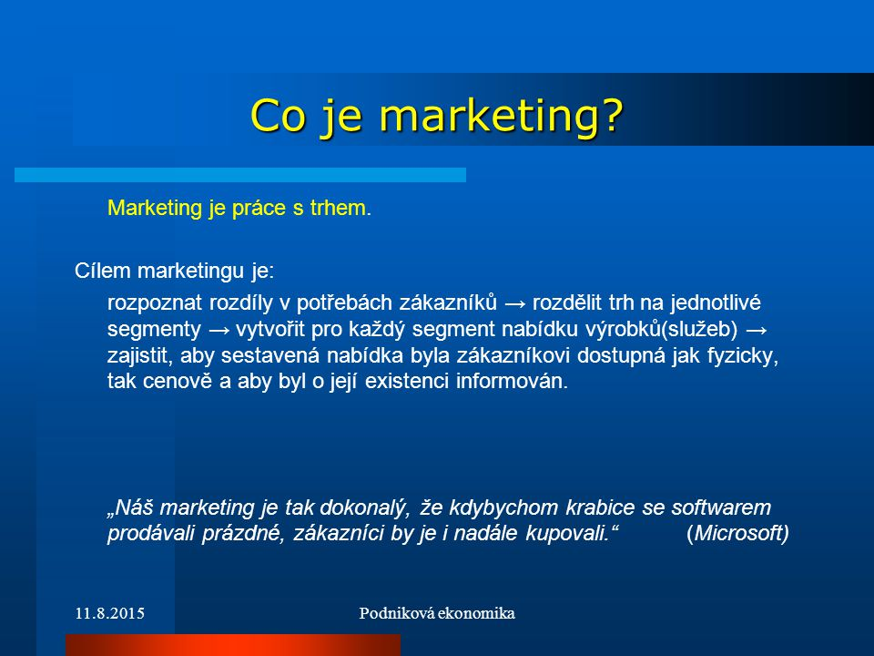 Co je marketing Marketing je práce s trhem. Cílem marketingu je: