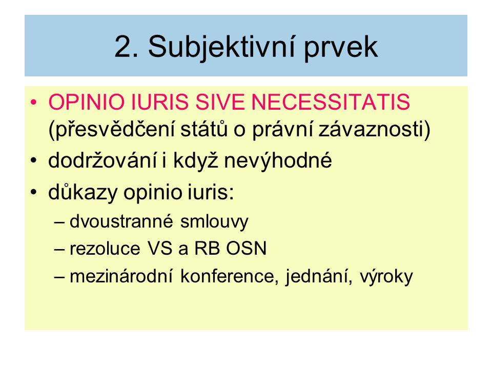 2. Subjektivní prvek OPINIO IURIS SIVE NECESSITATIS (přesvědčení států o právní závaznosti) dodržování i když nevýhodné.