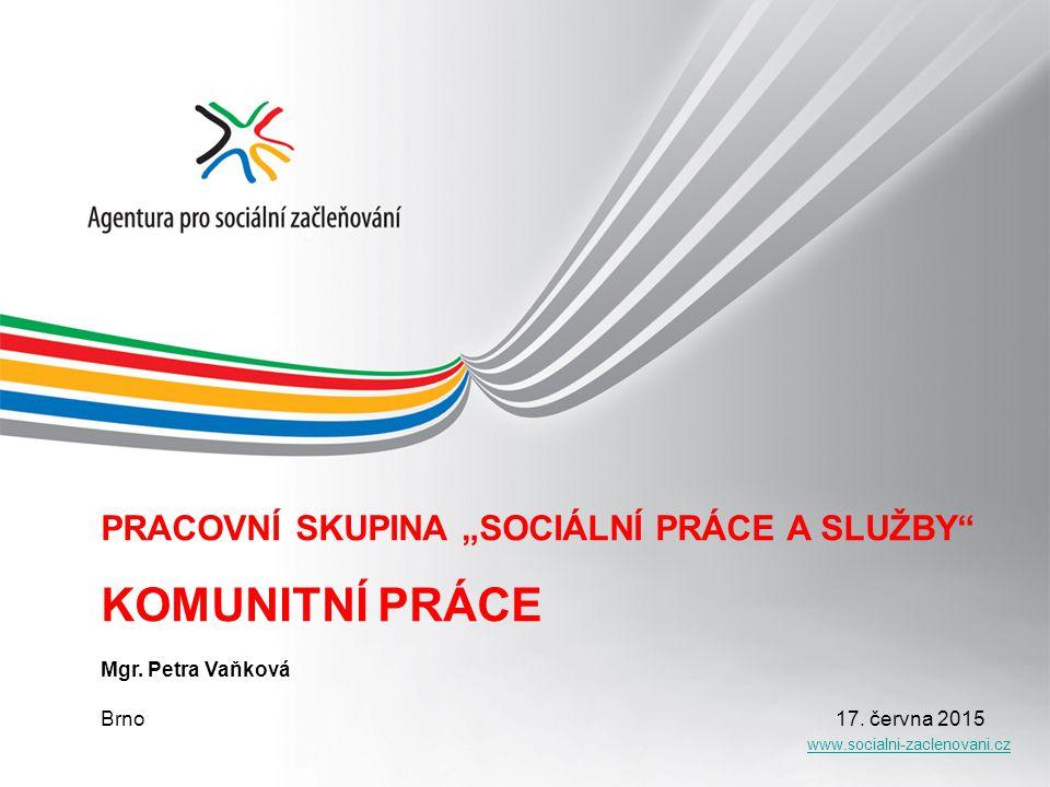 """KOMUNITNÍ PRÁCE PRACOVNÍ SKUPINA """"SOCIÁLNÍ PRÁCE A SLUŽBY"""