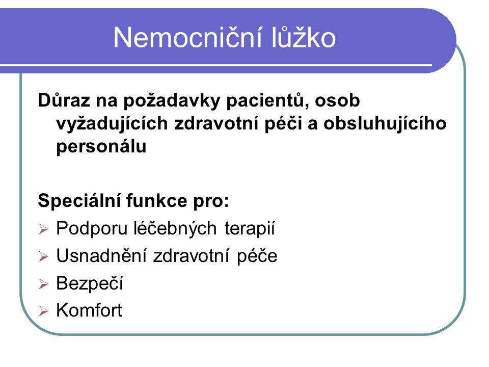 Nemocniční lůžko Důraz na požadavky pacientů, osob vyžadujících zdravotní péči a obsluhujícího personálu.